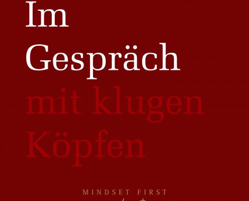 Mindset First - Im Gespräch mit klugen Köpfen. Der Podcast, der inspiriert und motiviert